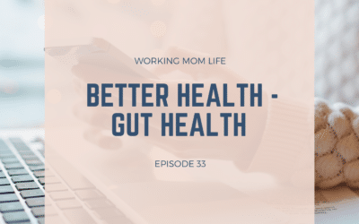 Episode 33 – Better Health – Gut Health