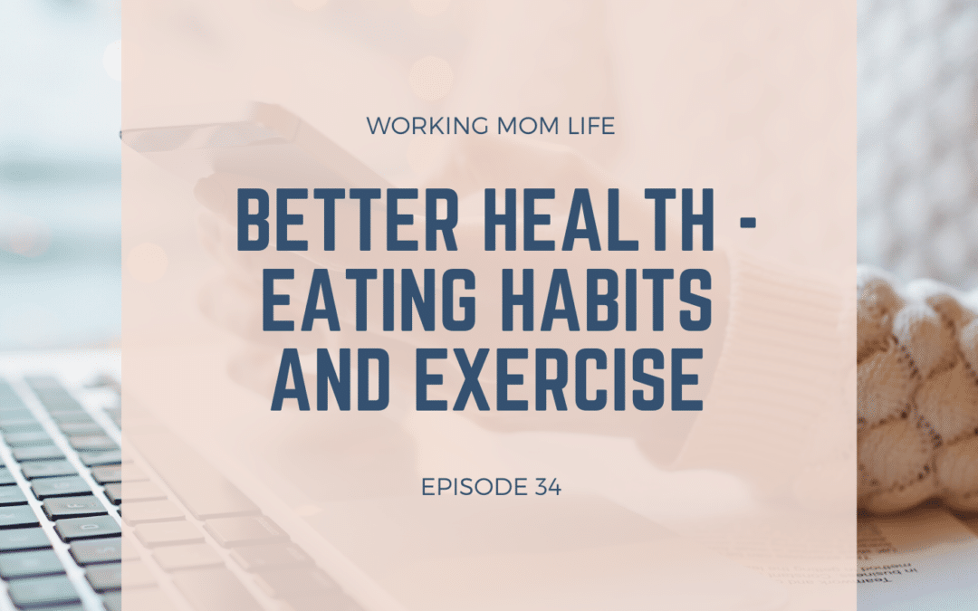 Episode 34 – Better Health – Eating Habits and Exercise
