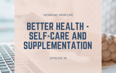 Episode 36 – Better Health – Self-Care and Supplementation