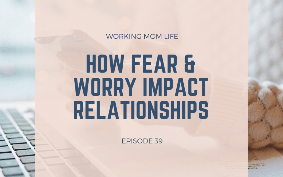 Episode 39 – How Fear & Worry Impact Relationships