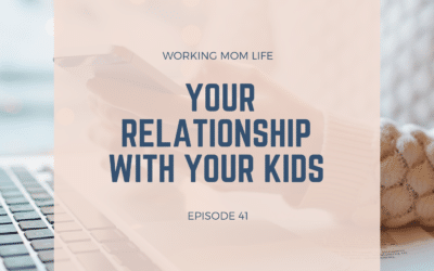 Episode 41 – Your Relationship with Your Kids
