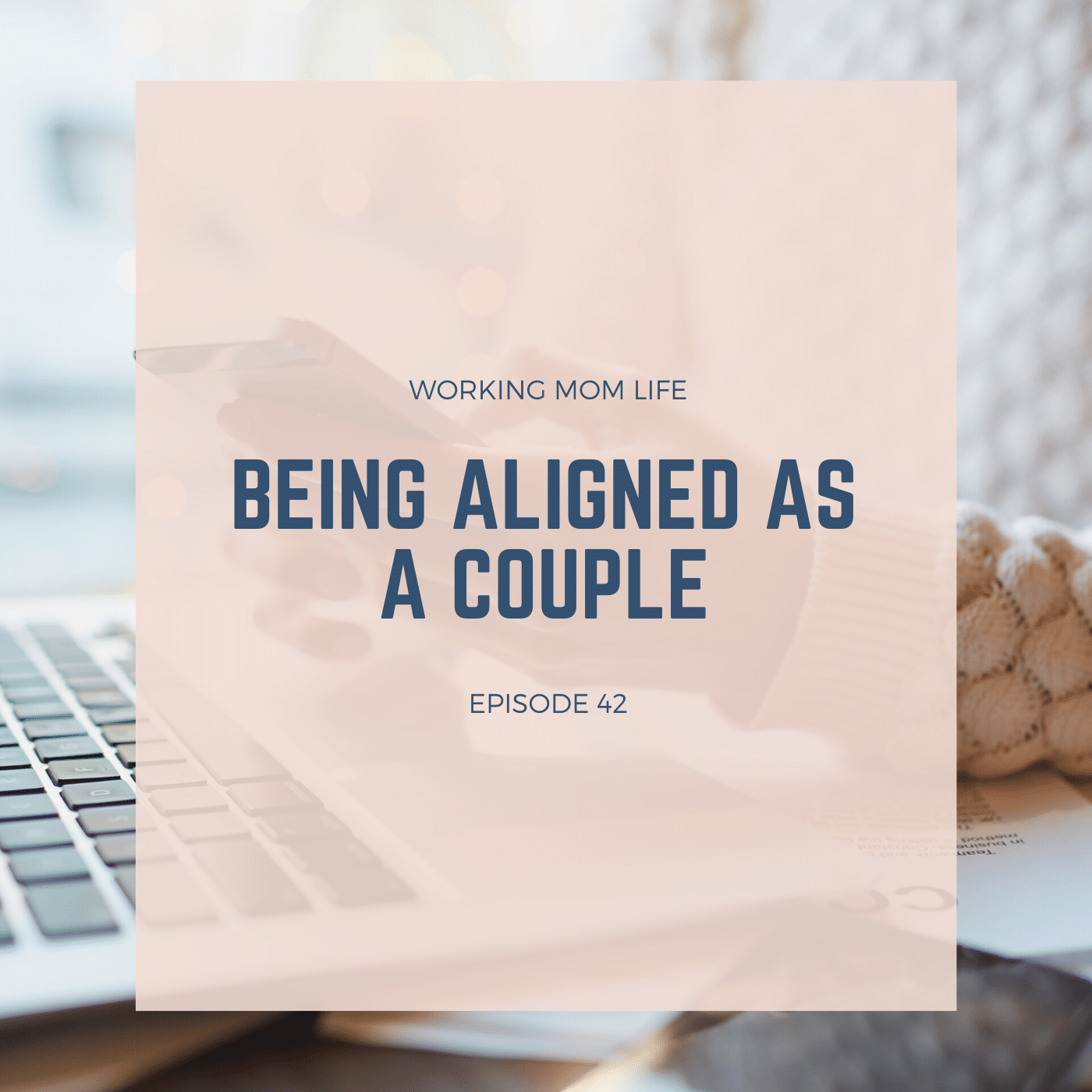 Episode 42 – Being Aligned as a Couple