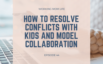 Episode 44 – How To Resolve Conflicts with Kids and Model Collaboration