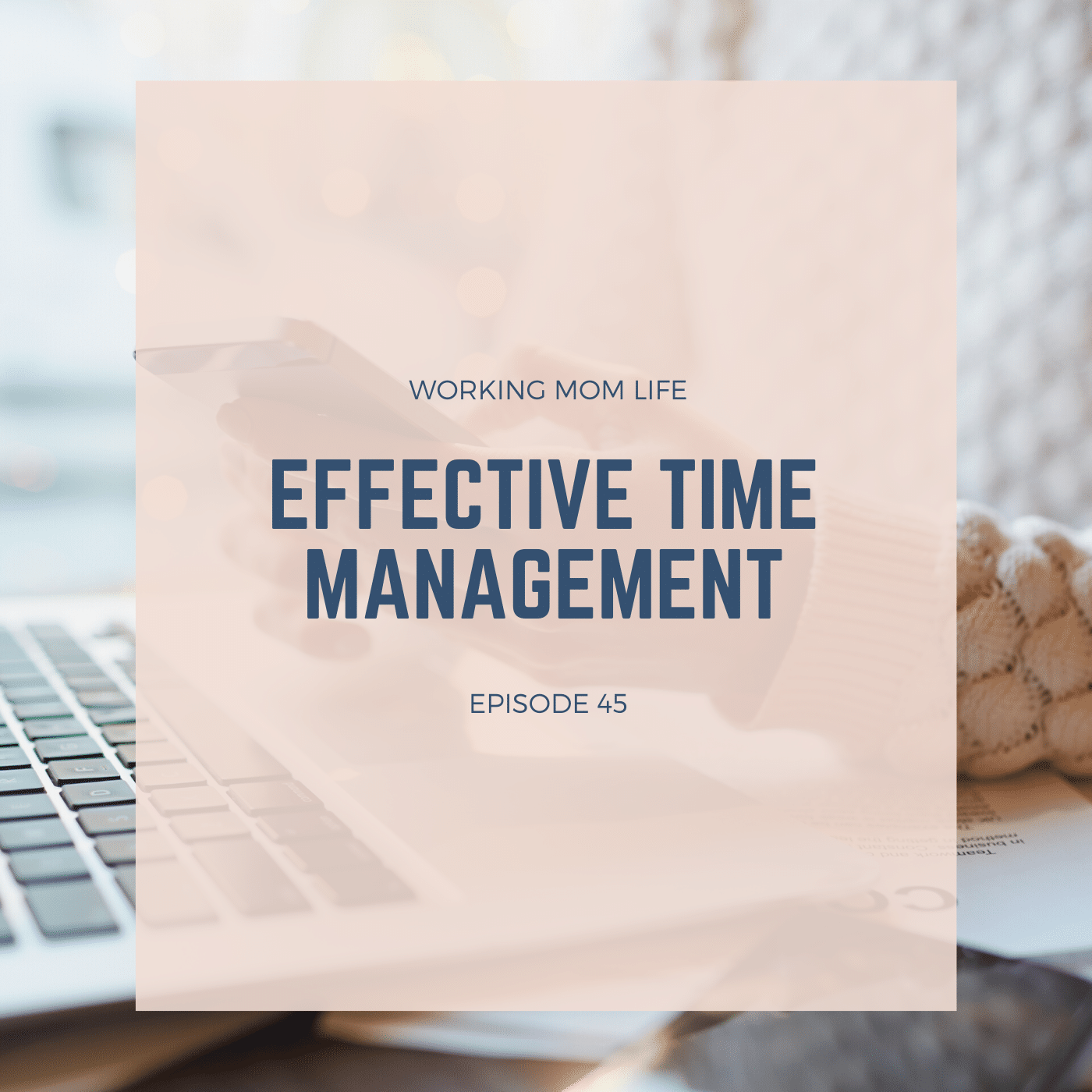 Episode 45 – Effective Time Management
