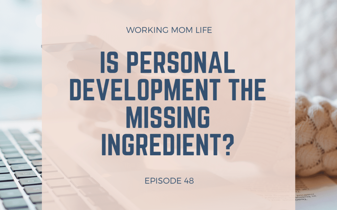 Episode 48 – Is Personal Development the Missing Ingredient?