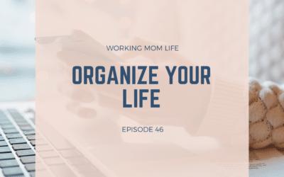 Episode 46 – Organize Your Life