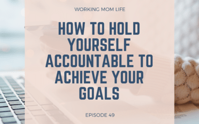 Episode 49 – How to Hold Yourself Accountable to Achieve Your Goals