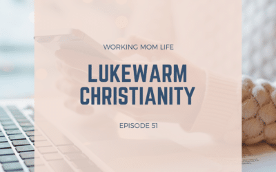Episode 51 – Lukewarm Christianity