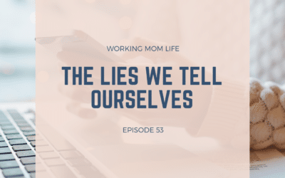 Episode 53 – The Lies We Tell Ourselves