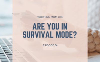 Episode 54 – Are You In Survival Mode?
