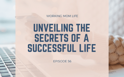 Episode 56 – Unveiling the Secrets of a Successful Life