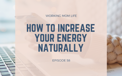 Episode 58 – How to Increase Your Energy